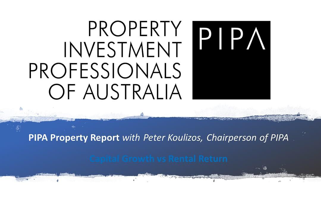 PIPA Property Report – Capital Growth vs Rental Return